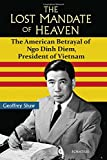 img - for The Lost Mandate of Heaven: The American Betrayal of Ngo Dinh Diem, President of Vietnam book / textbook / text book