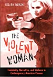 cover of The Violent Woman: Femininity, Narrative, And Violence In Contemporary American Cinema (S U N Y Seri