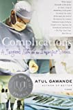 Complications: A Surgeons Notes on an Imperfect Science