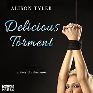 The Delicious Torment: A Story of Submission | [Alison Tyler]