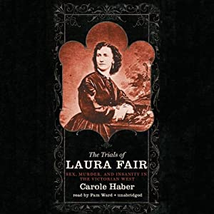 The Trials of Laura Fair: Sex, Murder, and Insanity in the Victorian West | [Carole Haber]