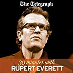 The Telegraph: 30 Minutes with Rupert Everett | Rupert Everett, The Telegraph