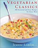 Vegetarian Classics: 300 Essential and Easy Recipes for Every Meal
