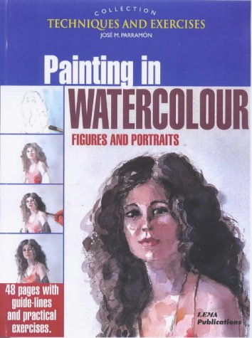Painting in Watercolour: Figures and Portraits (The techniques & exercises collection)