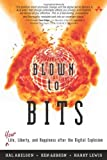 Blown to Bits: Your Life, Liberty, and Happiness After the Digital Explosion [Hardcover] [2008] 1 Ed. Hal Abelson, Ken Ledeen, Harry Lewis