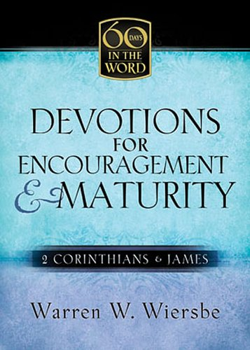 Devotions for Encouragement & Maturity: 2 Corinthians & James (60 Days in the Word), Wiersbe, Warren W.