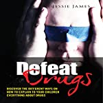 Defeat Drugs: Discover the Different Ways on How to Explain to Your Children Everything about Drugs | Jessie James