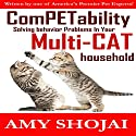 ComPETability: Solving Behavior Problems in Your Multi-Cat Household Audiobook by Amy Shojai Narrated by Amy Shojai