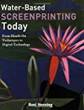 img - for Water-Based Screenprinting Today: From Hands-on Techniques to Digital Technology book / textbook / text book