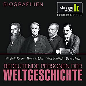 Bedeutende Personen der Weltgeschichte: Wilhelm C. Röntgen / Thomas A. Edison / Vincent van Gogh / Sigmund Freud Hörbuch