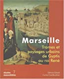 Marseille : Trames et paysages urbains de Gyptis au roi Ren