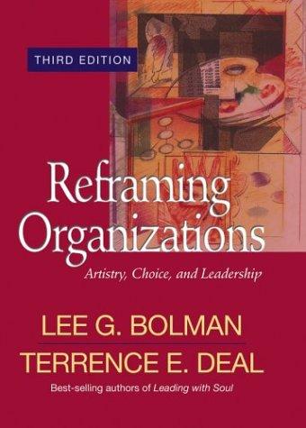 Reframing Organizations: Artistry, Choice, and