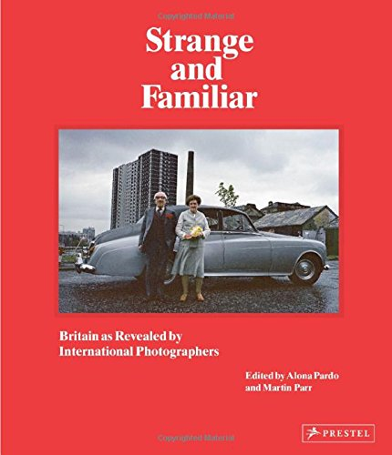 Strange And Familiar: Britain As Revealed By<br>International Photographers PDF