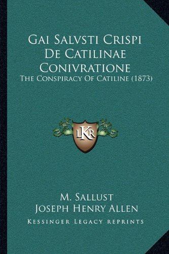Gai Salvsti Crispi de Catilinae Conivratione: The Conspiracy of Catiline (1873)