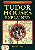 img - for Tudor Houses Explained (Britain's Living History) book / textbook / text book