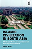 Burjor Avari Islamic Civilization in South Asia: A History of Muslim Power and Presence in the Indian Subcontinent