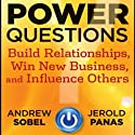 Power Questions: Build Relationships, Win New Business, and Influence Others Audiobook by Andrew Sobel, Jerold Panas Narrated by Andrew Sobel, Jerold Panas
