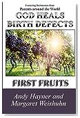 God Heals Birth Defects: First Fruits