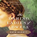 The Daring Ladies of Lowell: A Novel (       UNABRIDGED) by Kate Alcott Narrated by Cassandra Campbell