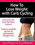 img - for How to Lose Weight with Carb Cycling: Fitness Model's Secret to Permanent Weight Loss (Build My Body Beautiful Book 2) book / textbook / text book
