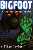 Bigfoot In the New Jersey Burbs (Black & White): Where to Find Bigfoot in Our Great, Not Completely Paved Over Yet, State