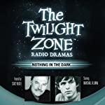 Nothing in the Dark: The Twilight Zone Radio Dramas | George Clayton Johnson