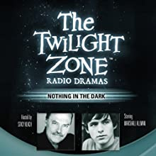 Nothing in the Dark: The Twilight Zone Radio Dramas  by George Clayton Johnson Narrated by Marshall Allman