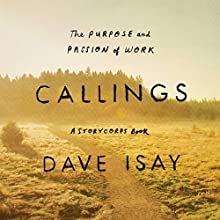 Callings: The Purpose and Passion of Work (A StoryCorps Book) Audiobook by David Isay Narrated by David Isay