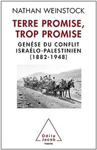 Terre Promise, trop promise : Gen�se du conflit isra�lo-palestinien, 1882-1948 par Nathan Weinstock