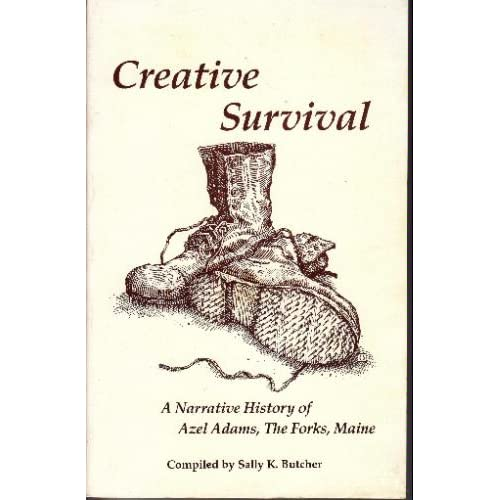 Creative Survival: A Narrative History of Azel Adams, the Forks Maine Azel Adams