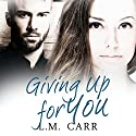 Giving up for You Audiobook by LM Carr Narrated by Tracy Marks, Thomas Donohoe