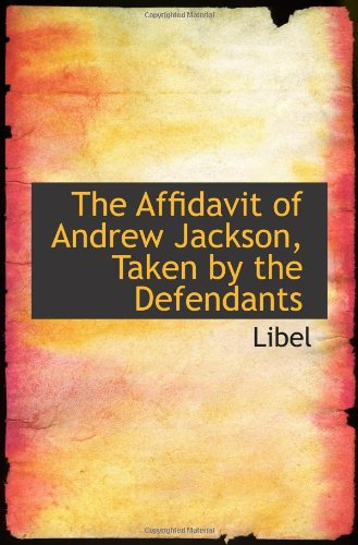 The Affidavit of Andrew Jackson, Taken by the Defendants