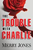 The Trouble With Charlie: A Novel (An Elle Harrison Thriller)