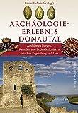 Archäologie-Erlebnis Donautal: Ausflüge zu Burgen, Kastellen und Bodendenkmälern zwischen Regensburg und Linz (Bayerische Geschichte)