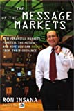 img - for The Message of the Markets: How Financial Markets Foretell the Future--and How You Can Profit from Their Guidance by Ron Insana (2000-10-03) book / textbook / text book