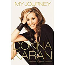 My Journey (       UNABRIDGED) by Donna Karan, Barbra Streisand - foreword Narrated by Kathleen Boyes, Donna Karan