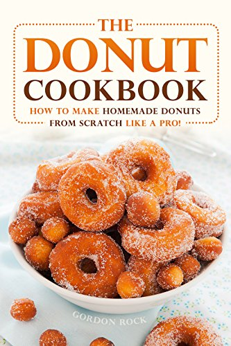 the-donut-cookbook-how-to-make-homemade-donuts-from-scratch-like-a-pro-english-edition