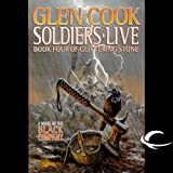 Soldiers Live: Chronicles of the Black Company, Book 10 (Unabridged)