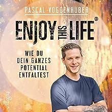 Enjoy this Life: Wie du dein ganzes Potential entfaltest Hörbuch von Pascal Voggenhuber Gesprochen von: Clemens Nicol