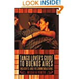 Tango Lover'S Guide To Buenos Aires: Insights And Recommendations