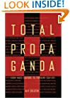 Total Propaganda: From Mass Culture To Popular Culture (Routledge Communication Series)
