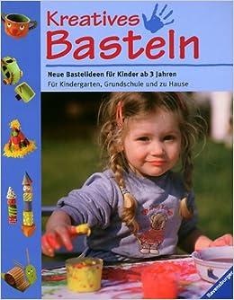 Kreatives Basteln. Neue Bastelideen für Kinder ab 3 Jahren