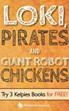 img - for Loki, Pirates and Giant Robot Chickens: Try 3 Kelpies Books for FREE book / textbook / text book