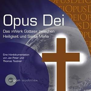 Opus Dei. Das Werk Gottes zwischen Heiligkeit und Santa Mafia Hörbuch