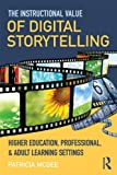 img - for The Instructional Value of Digital Storytelling: Higher Education, Professional, and Adult Learning Settings book / textbook / text book