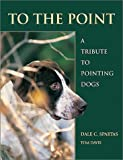 img - for To the Point: A Tribute to Pointing Dogs book / textbook / text book