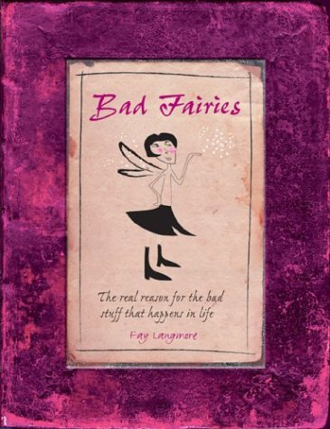 Bad Fairies: The Real Reasons for the Bad Stuff That Happens in Life, Langmore,Fay