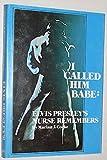 I Called Him Babe: Elvis Presley's Nurse Remembers (Twentieth-Century Reminiscence Series, Vol 1)