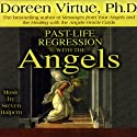 Past-Life Regression with the Angels  by Doreen Virtue Narrated by Doreen Virtue