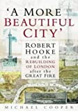 'A More Beautiful City': Robert Hooke and the Rebuilding of London After the Great Fire (0750929596) by Cooper, Michael